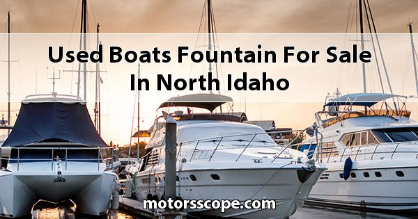 Used Boats Fountain  for sale in North Idaho