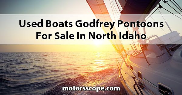 Used Boats Godfrey Pontoons  for sale in North Idaho