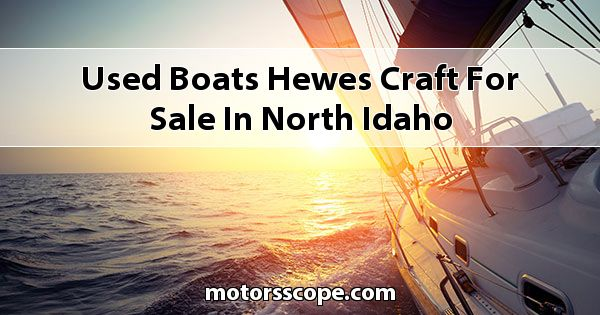 Used Boats Hewes Craft  for sale in North Idaho