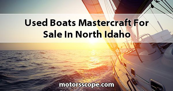 Used Boats MasterCraft  for sale in North Idaho