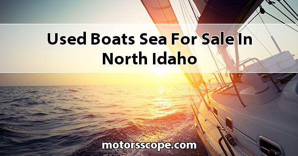 Used Boats Sea  for sale in North Idaho