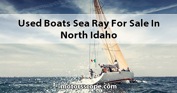 Used Boats Sea Ray  for sale in North Idaho
