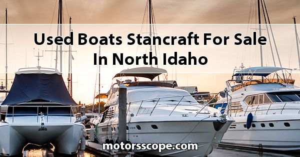 Used Boats StanCraft  for sale in North Idaho