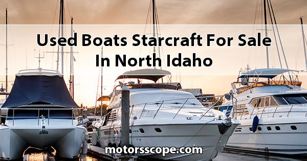 Used Boats Starcraft  for sale in North Idaho