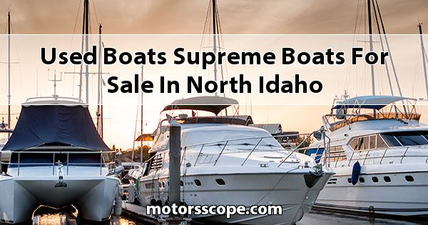 Used Boats Supreme Boats  for sale in North Idaho