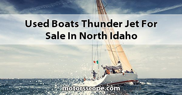 Used Boats Thunder Jet  for sale in North Idaho