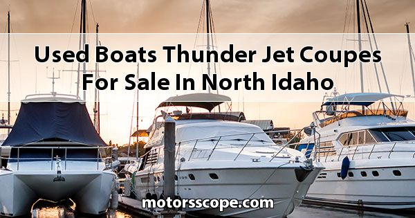 Used Boats Thunder Jet Coupes for sale in North Idaho