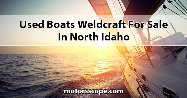 Used Boats Weldcraft  for sale in North Idaho