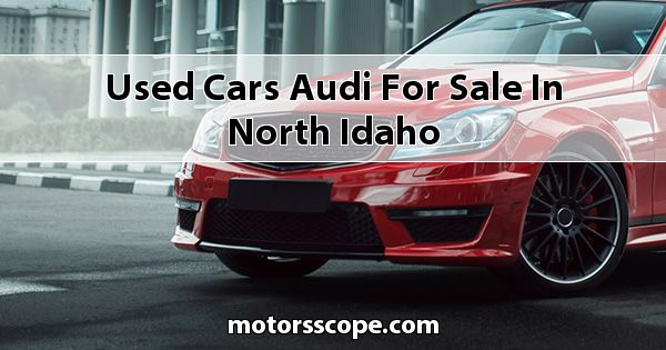 Used Cars Audi  for sale in North Idaho