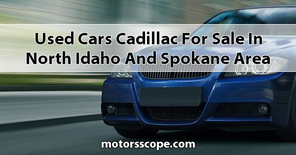 Used Cars Cadillac  for sale in North Idaho and Spokane Area