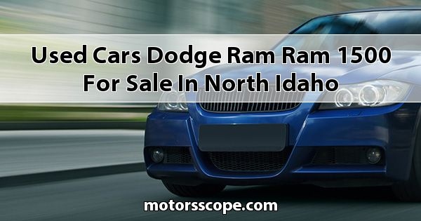Used Cars Dodge RAM Ram 1500 for sale in North Idaho