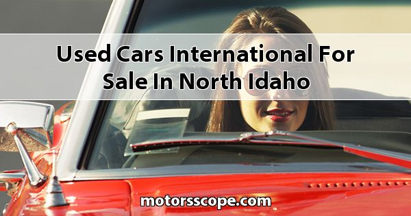 Used Cars International  for sale in North Idaho