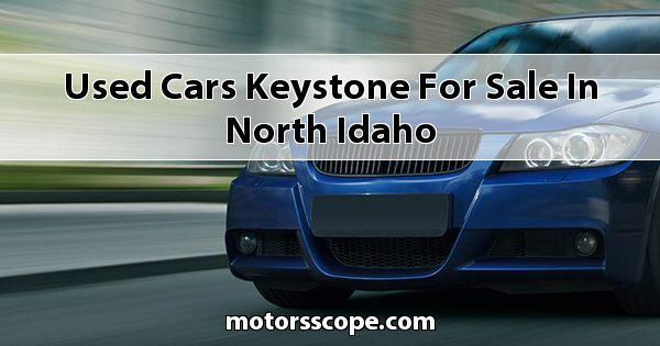 Used Cars Keystone  for sale in North Idaho