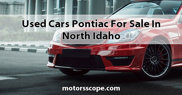 Used Cars Pontiac  for sale in North Idaho