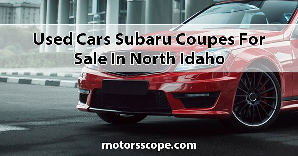 Used Cars Subaru Coupes for sale in North Idaho