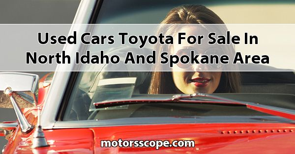 Used Cars Toyota  for sale in North Idaho and Spokane Area