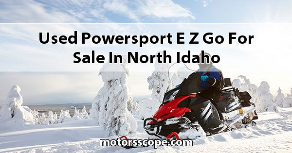 Used Powersport E-Z-GO  for sale in North Idaho