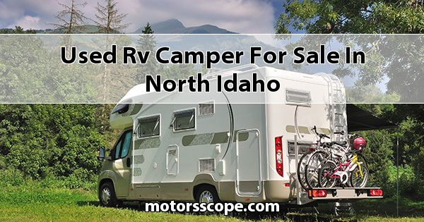 Used RV Camper  for sale in North Idaho