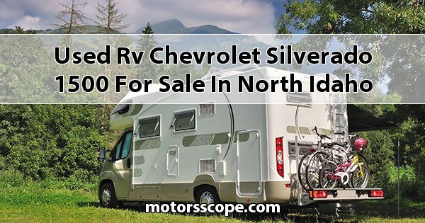 Used RV Chevrolet Silverado 1500 for sale in North Idaho