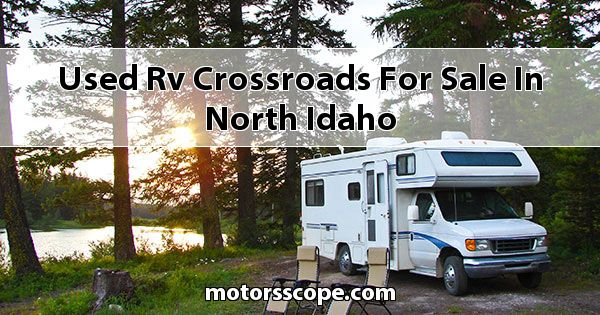 Used RV CrossRoads  for sale in North Idaho