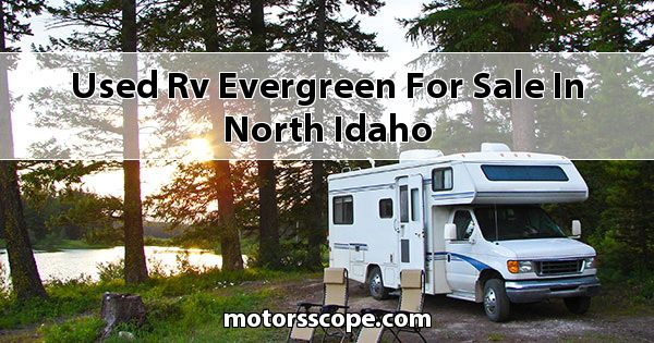 Used RV EverGreen  for sale in North Idaho