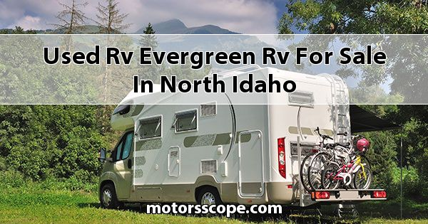 Used RV EverGreen RV  for sale in North Idaho