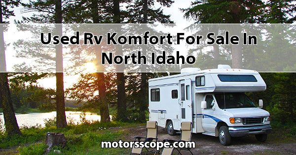 Used RV Komfort  for sale in North Idaho