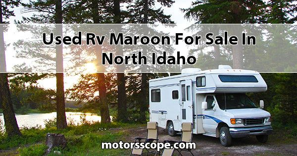 Used RV Maroon  for sale in North Idaho