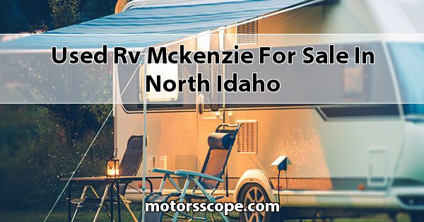 Used RV Mckenzie  for sale in North Idaho