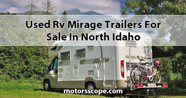 Used RV Mirage Trailers  for sale in North Idaho