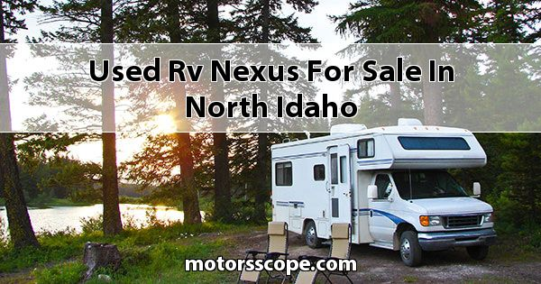 Used RV Nexus  for sale in North Idaho