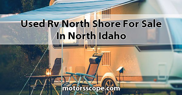 Used RV North Shore  for sale in North Idaho